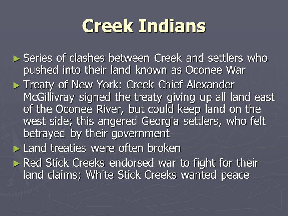 Creek Indians Series of clashes between Creek and settlers who pushed into their land known as Oconee War.