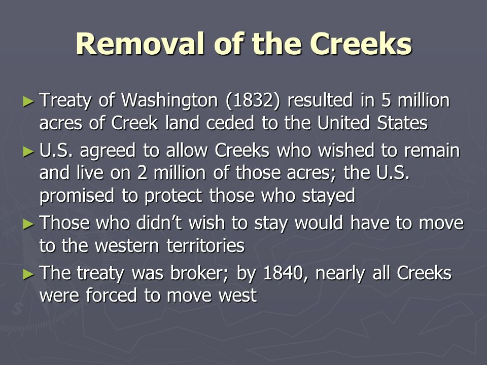 Removal of the Creeks Treaty of Washington (1832) resulted in 5 million acres of Creek land ceded to the United States.