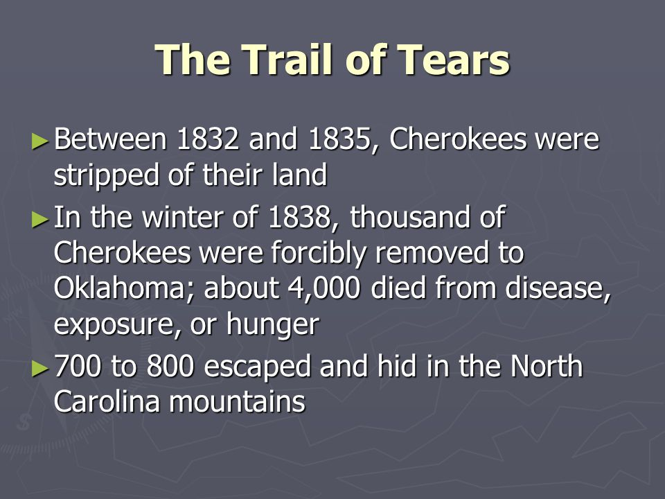 The Trail of Tears Between 1832 and 1835, Cherokees were stripped of their land.