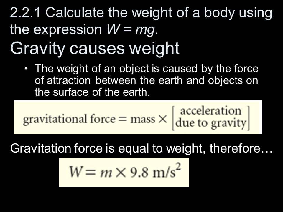 2. 2. 1 Calculate the weight of a body using the expression W = mg