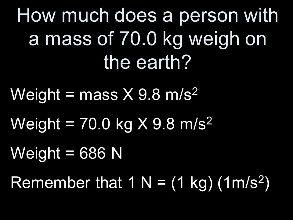 How much does a person with a mass of 70.0 kg weigh on the earth