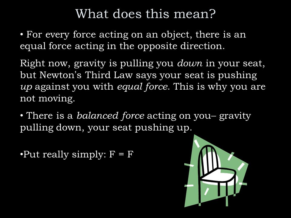 What does this mean For every force acting on an object, there is an equal force acting in the opposite direction.