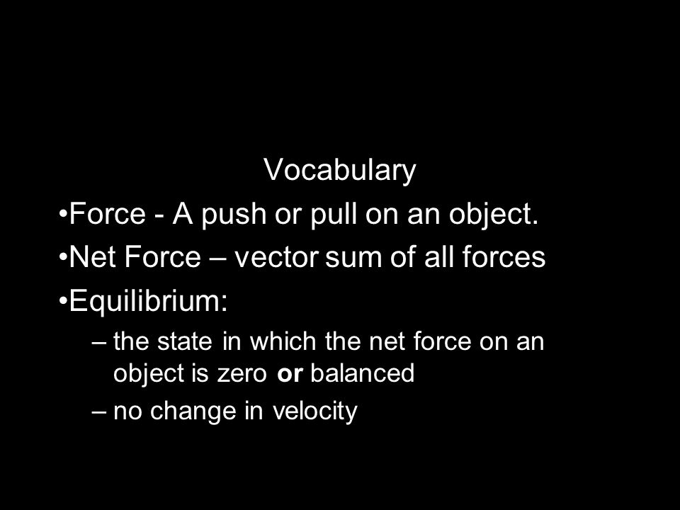 Force - A push or pull on an object.