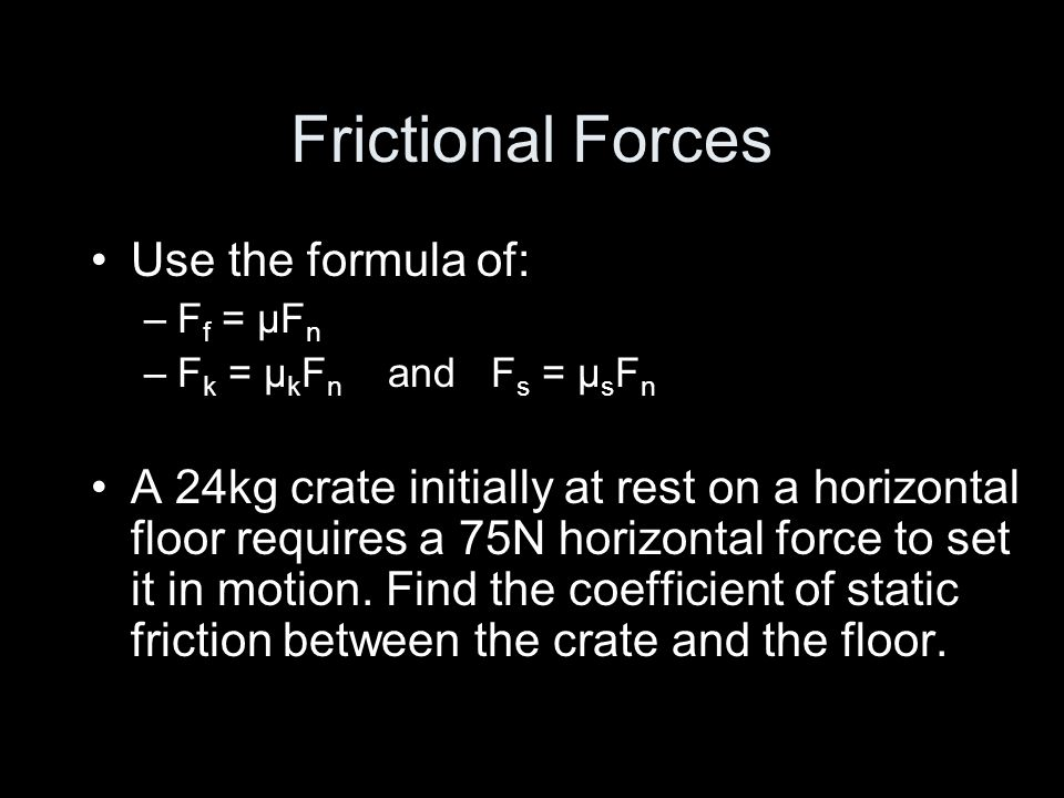 Frictional Forces Use the formula of: