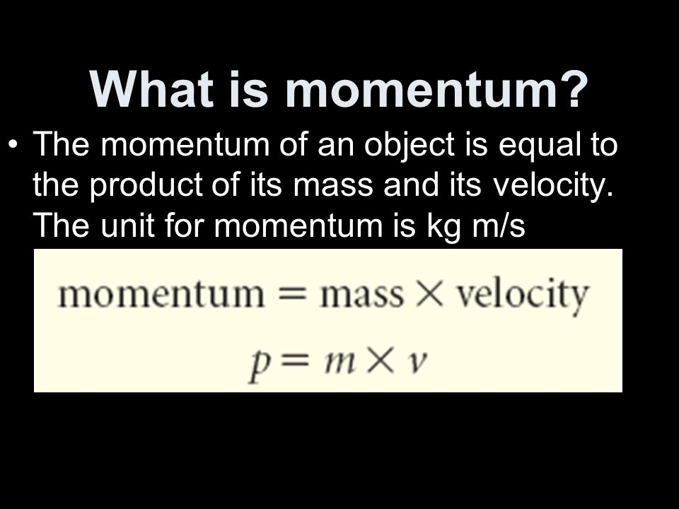 What is momentum. The momentum of an object is equal to the product of its mass and its velocity.