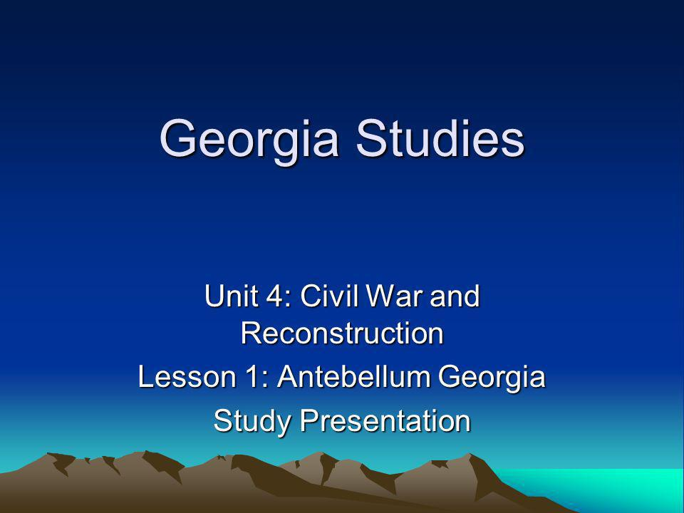 Georgia Studies Unit 4: Civil War and Reconstruction
