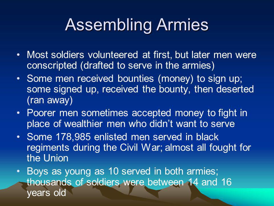 Assembling Armies Most soldiers volunteered at first, but later men were conscripted (drafted to serve in the armies)