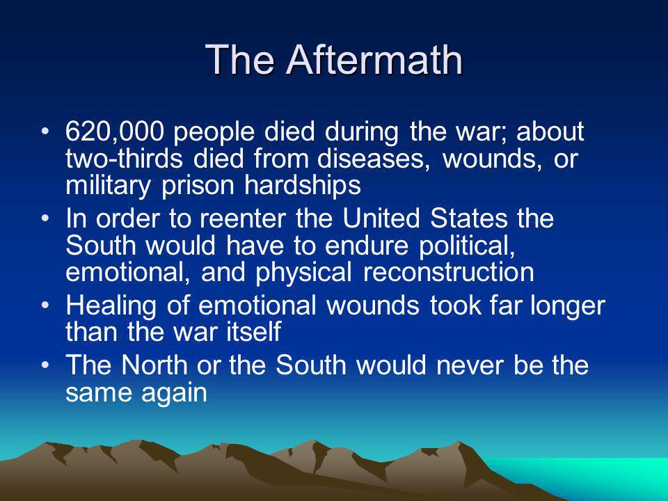 The Aftermath 620,000 people died during the war; about two-thirds died from diseases, wounds, or military prison hardships.