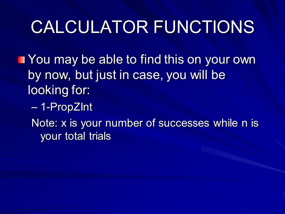 CALCULATOR FUNCTIONS You may be able to find this on your own by now, but just in case, you will be looking for: