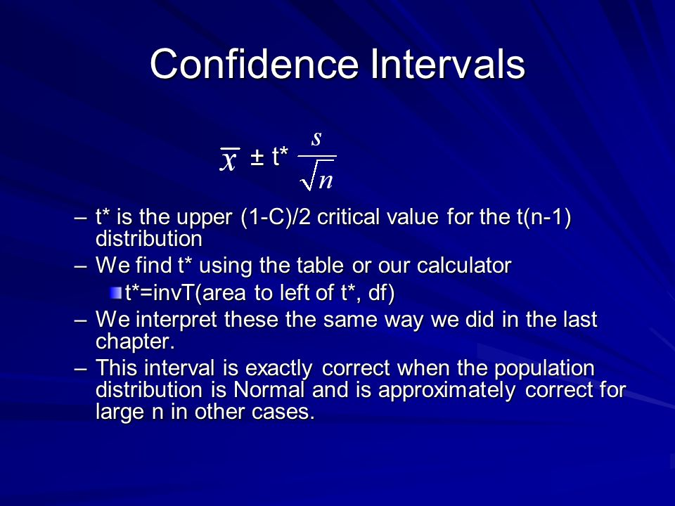 Confidence Intervals ± t* t* is the upper (1-C)/2 critical value for the t(n-1) distribution. We find t* using the table or our calculator.
