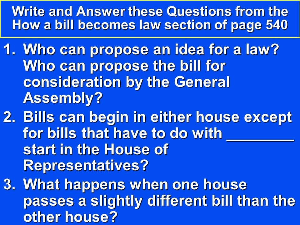 Write and Answer these Questions from the How a bill becomes law section of page 540