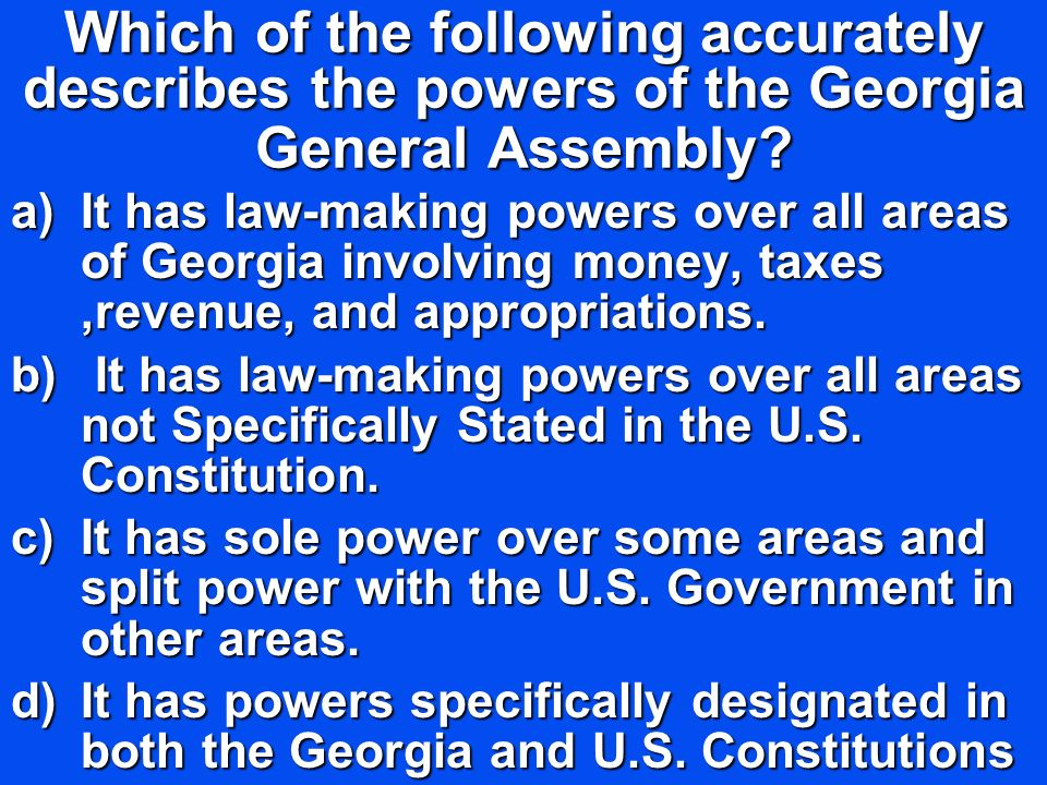 Which of the following accurately describes the powers of the Georgia General Assembly
