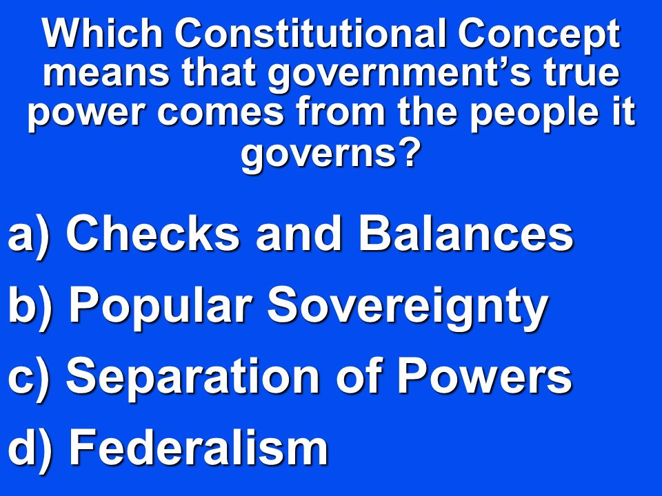 Checks and Balances Popular Sovereignty Separation of Powers