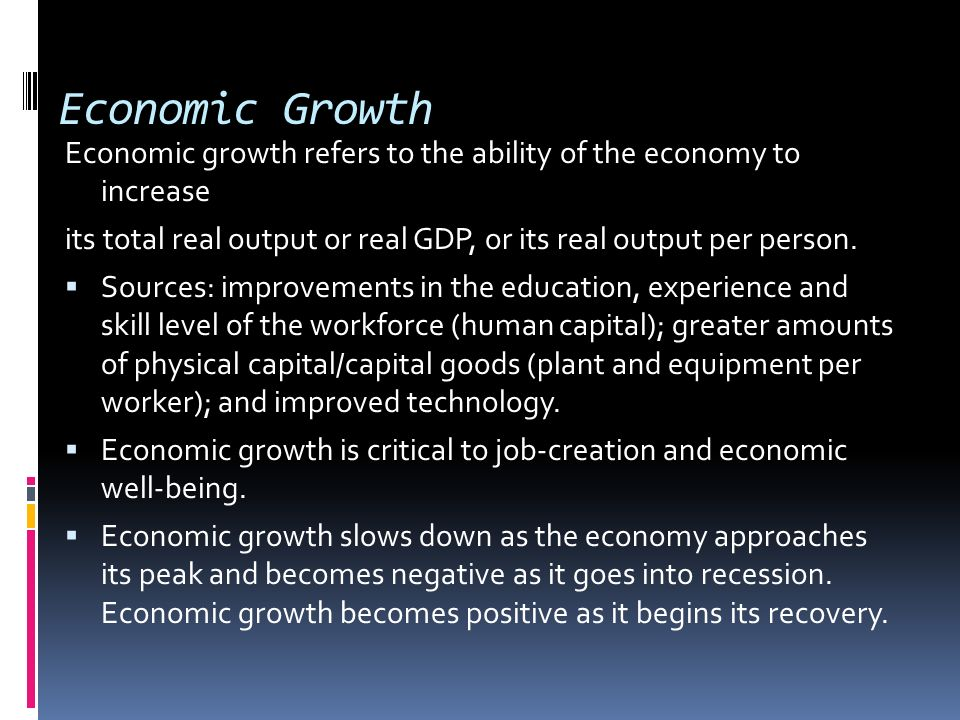 Economic Growth Economic growth refers to the ability of the economy to increase. its total real output or real GDP, or its real output per person.