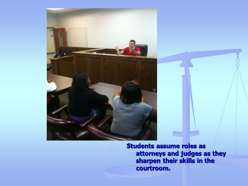 Students assume roles as attorneys and judges as they sharpen their skills in the courtroom.