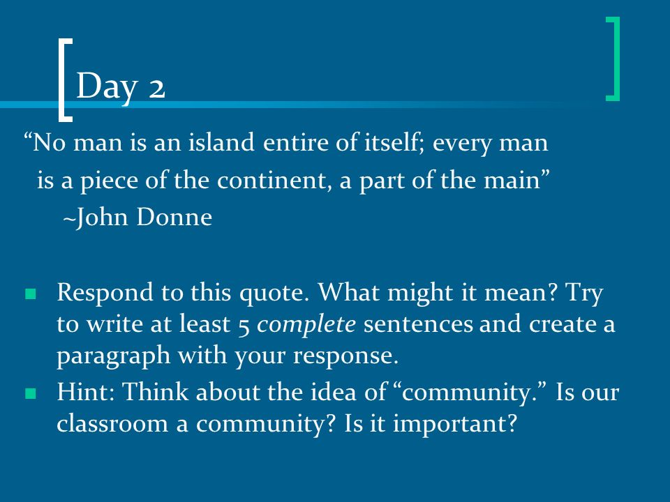 Day 2 No man is an island entire of itself; every man