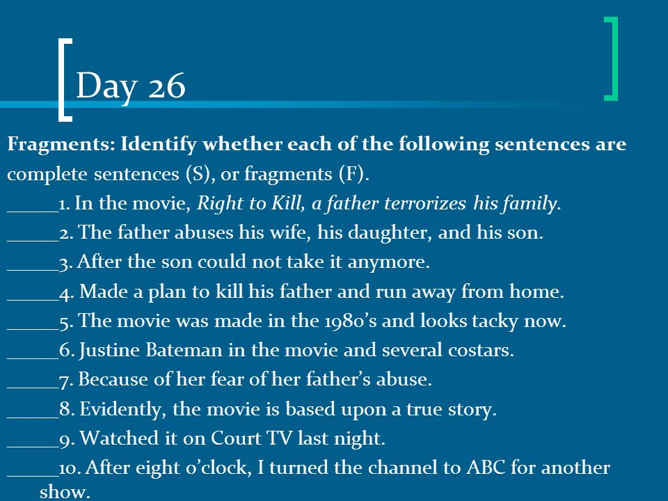 Day 26 Fragments: Identify whether each of the following sentences are