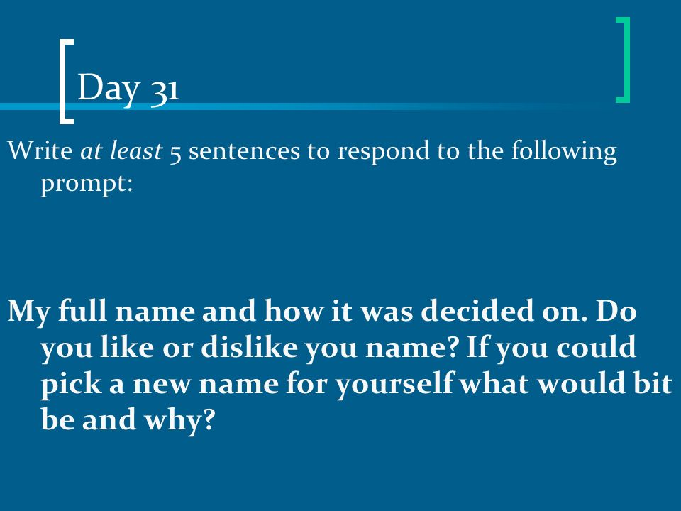 Day 31 Write at least 5 sentences to respond to the following prompt: