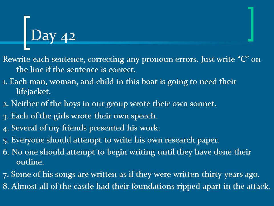 Day 42 Rewrite each sentence, correcting any pronoun errors. Just write C on the line if the sentence is correct.