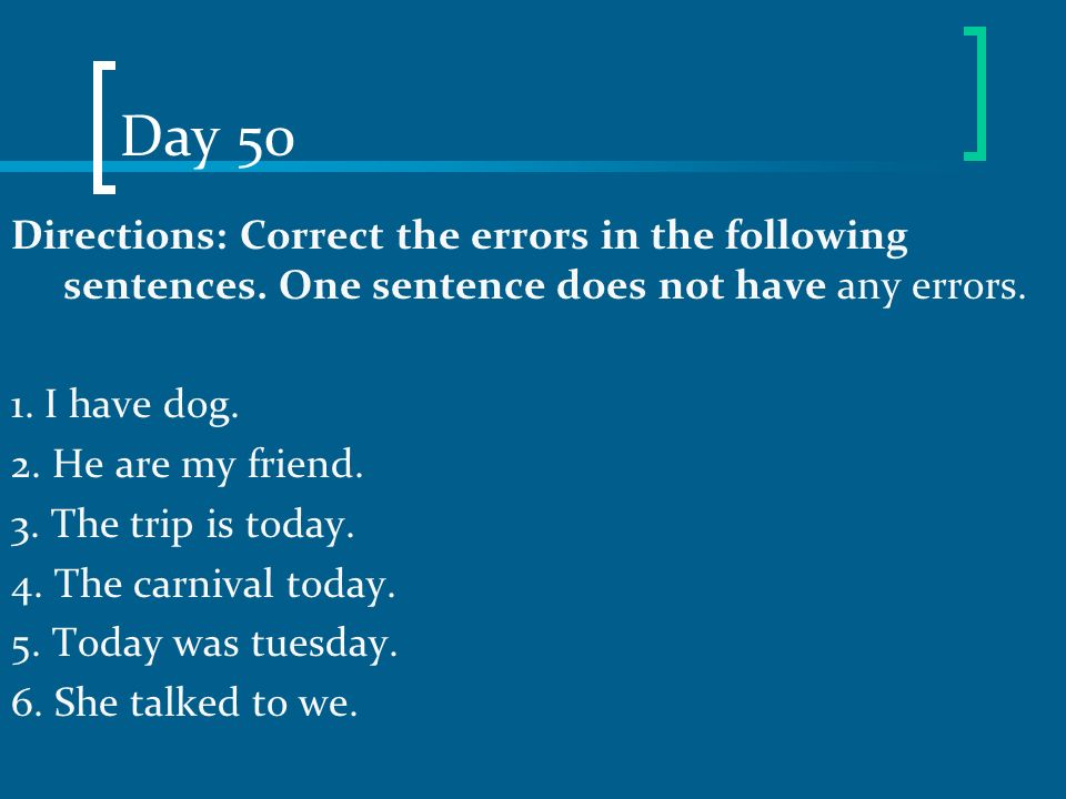 Day 50 Directions: Correct the errors in the following sentences. One sentence does not have any errors.