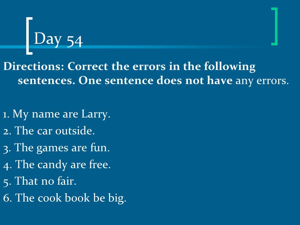 Day 54 Directions: Correct the errors in the following sentences. One sentence does not have any errors.
