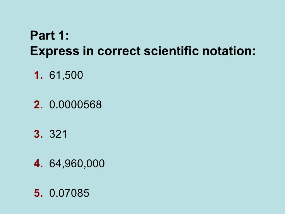 Express in correct scientific notation: