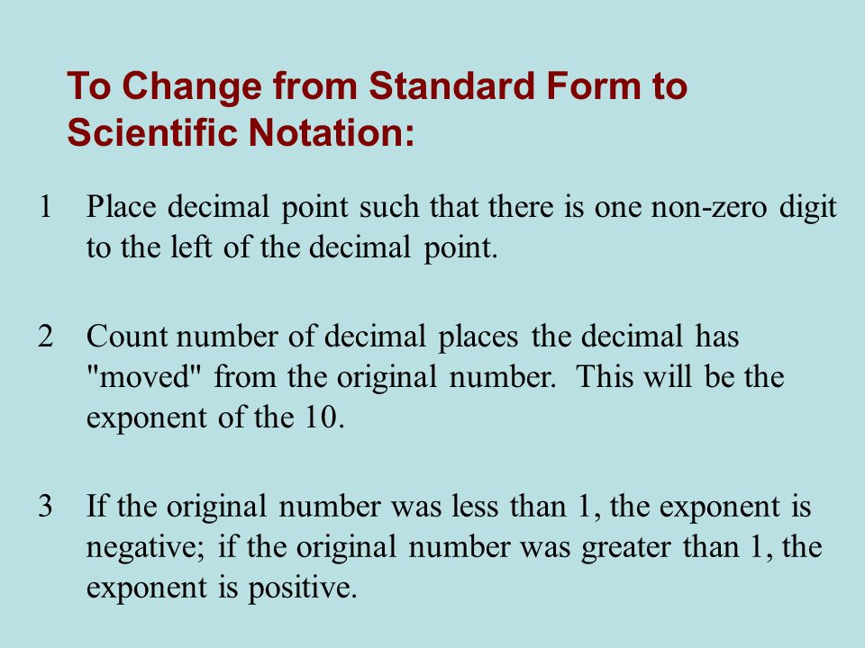 To Change from Standard Form to Scientific Notation: