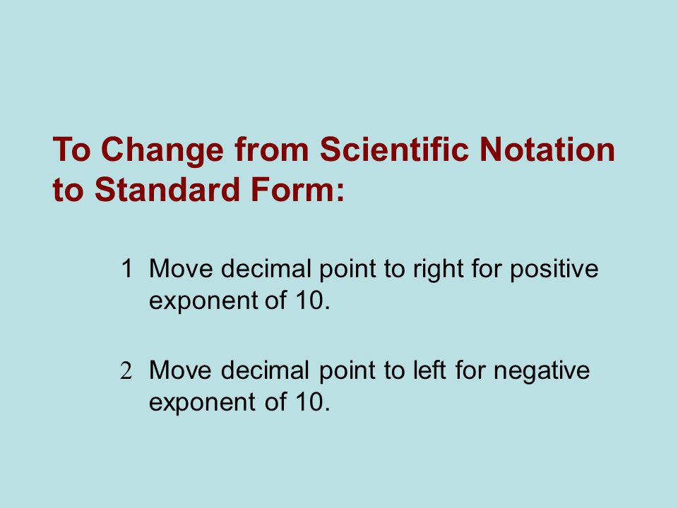To Change from Scientific Notation to Standard Form: