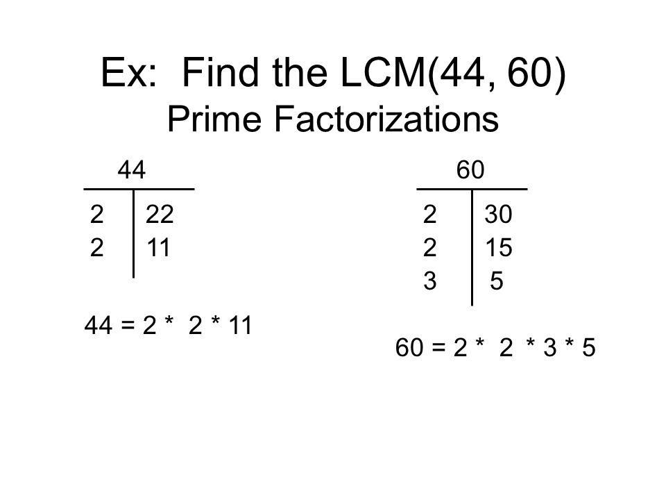 Ex: Find the LCM(44, 60) Prime Factorizations