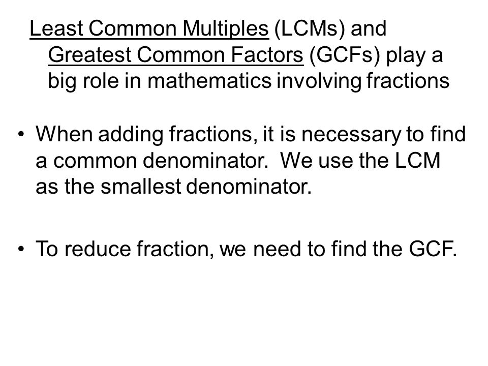 Least Common Multiples (LCMs) and Greatest Common Factors (GCFs) play a big role in mathematics involving fractions