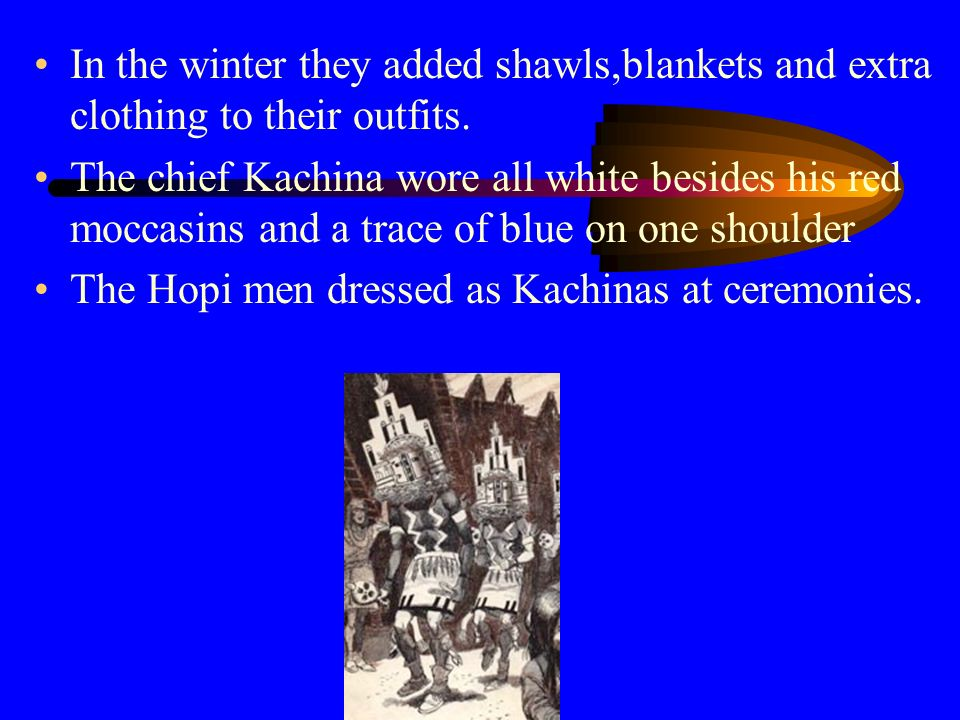 In the winter they added shawls,blankets and extra clothing to their outfits.