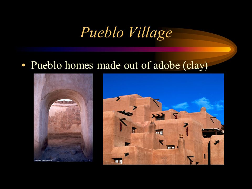 Pueblo Village Pueblo homes made out of adobe (clay)