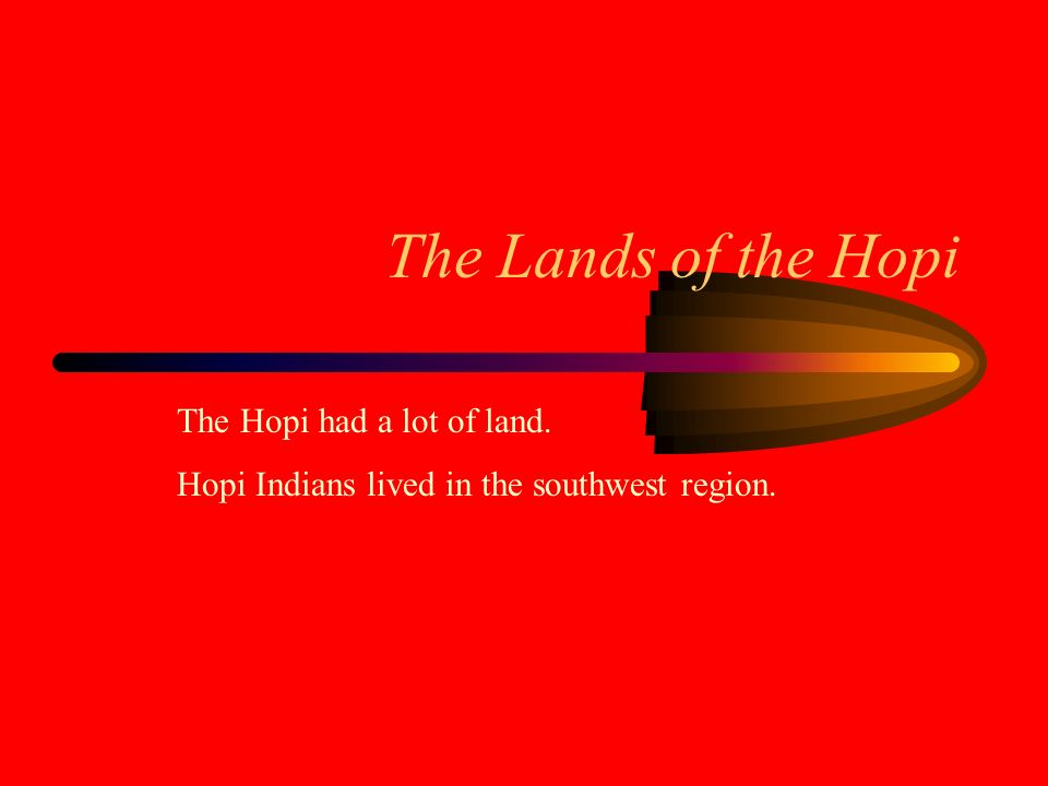 The Lands of the Hopi The Hopi had a lot of land.
