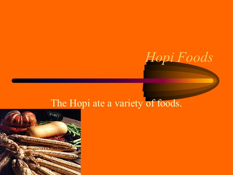 The Hopi ate a variety of foods.