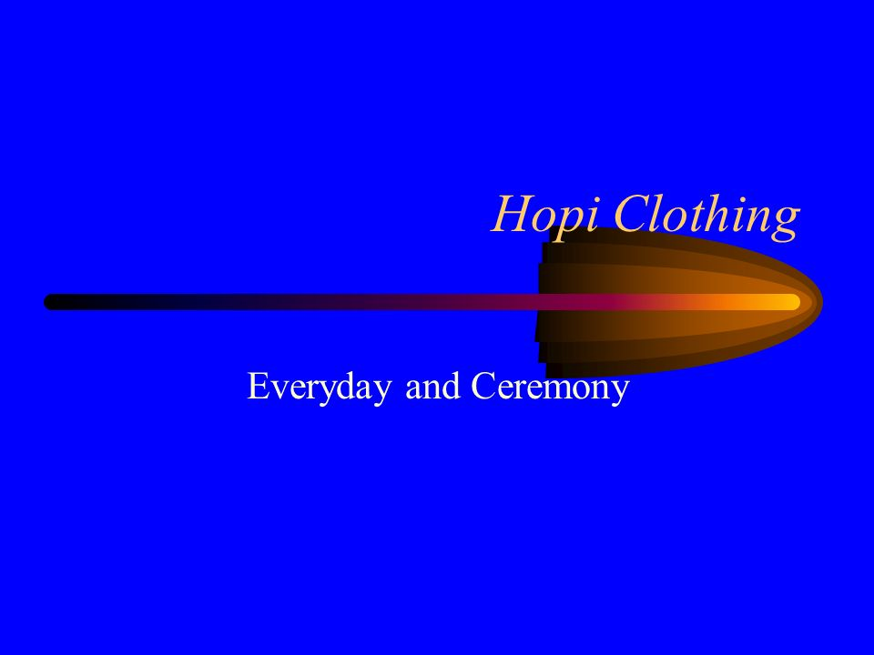 Hopi Clothing Everyday and Ceremony