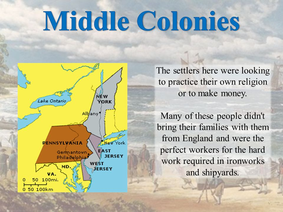 Middle Colonies The settlers here were looking to practice their own religion or to make money.
