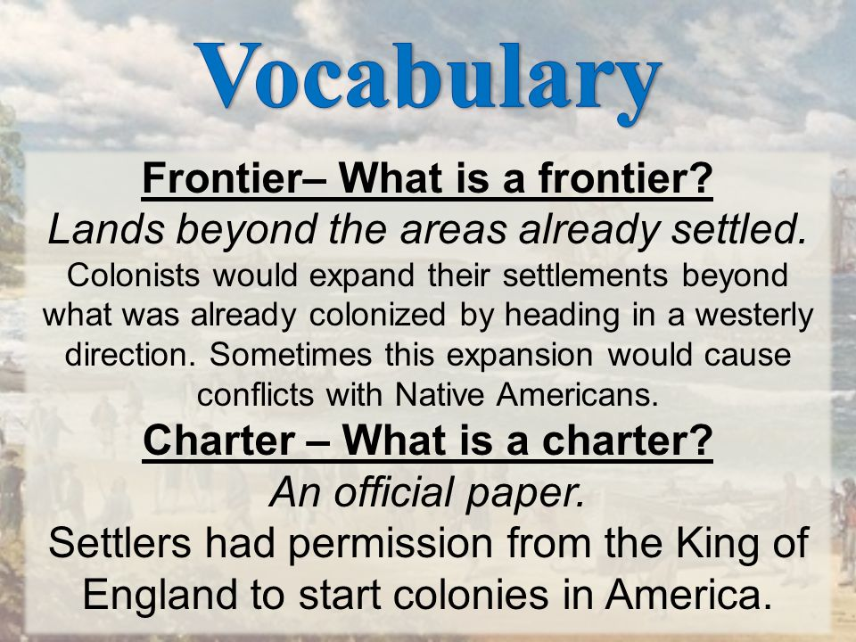 Vocabulary Frontier– What is a frontier Lands beyond the areas already settled.