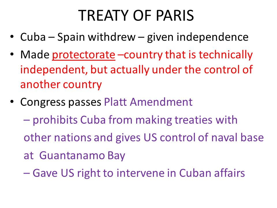 TREATY OF PARIS Cuba – Spain withdrew – given independence