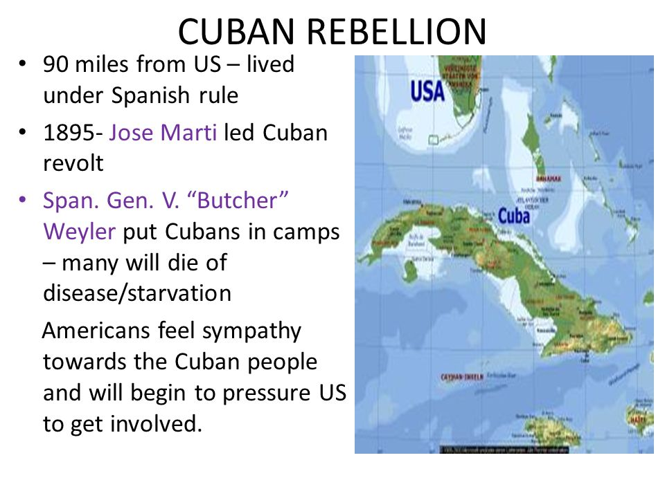 CUBAN REBELLION 90 miles from US – lived under Spanish rule