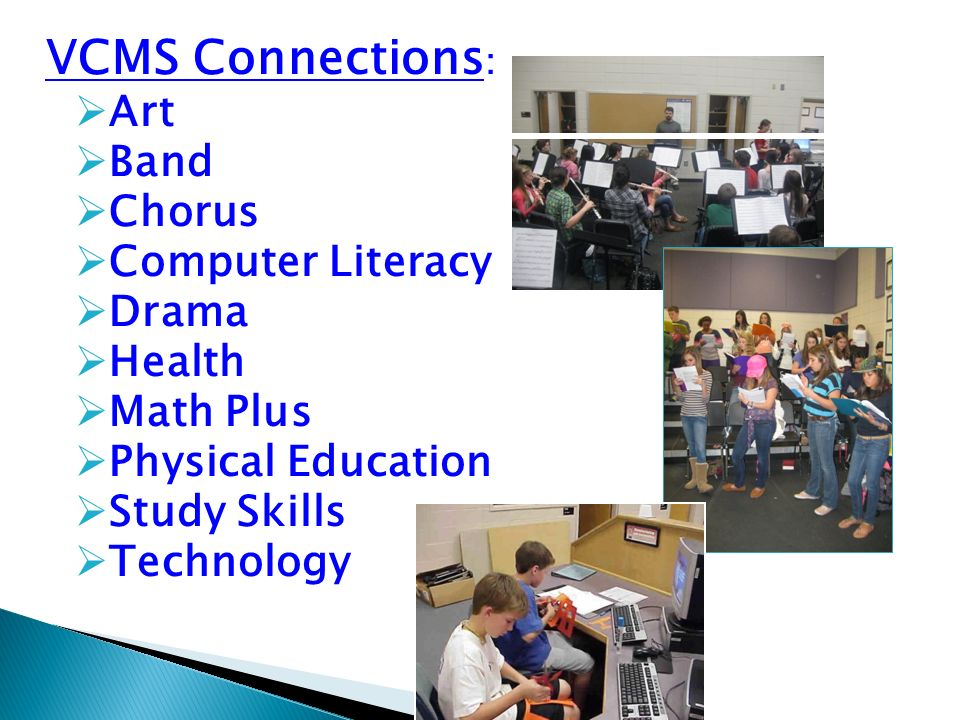 VCMS Connections: Art Band Chorus Computer Literacy Drama Health