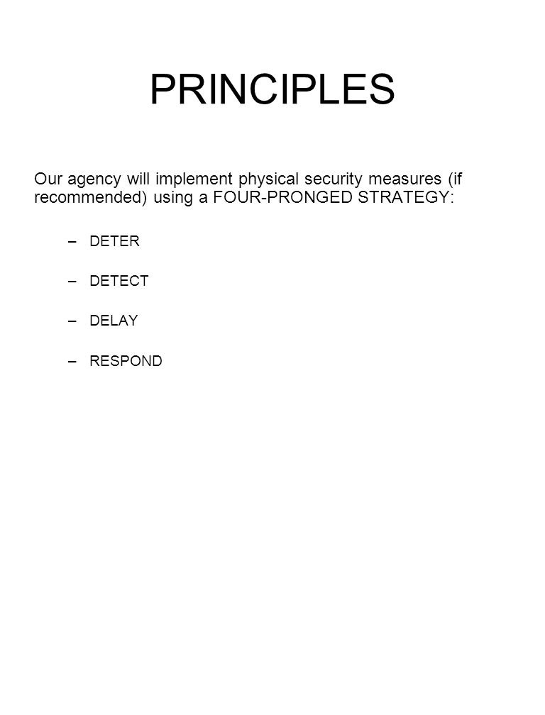 PRINCIPLES Our agency will implement physical security measures (if recommended) using a FOUR-PRONGED STRATEGY: