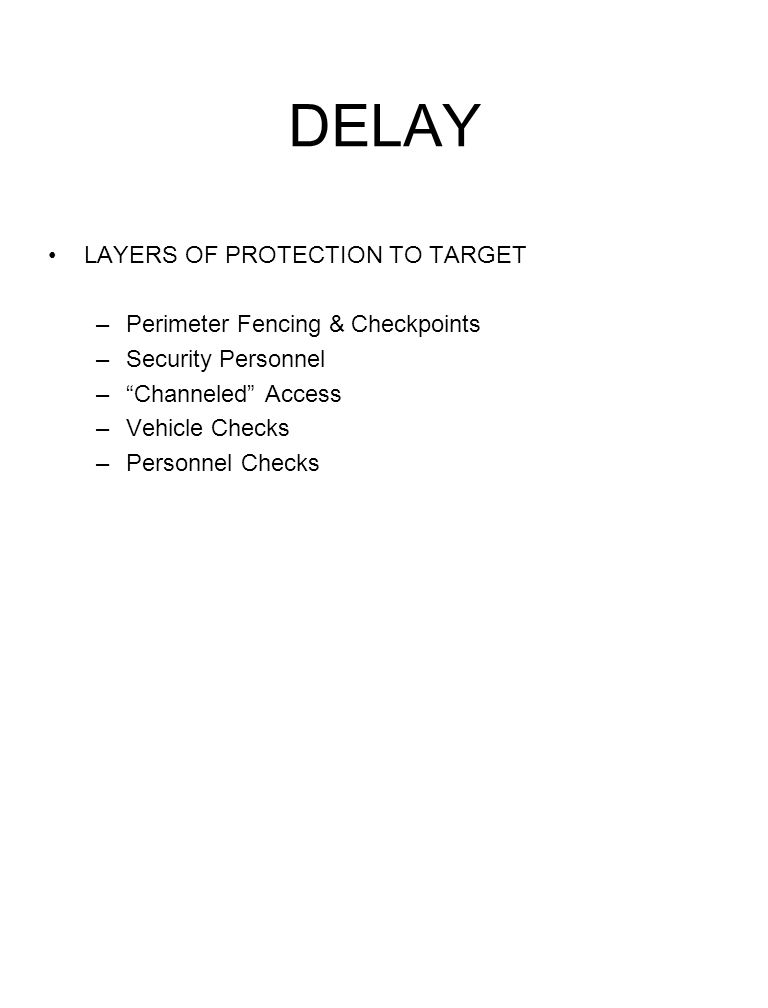 DELAY LAYERS OF PROTECTION TO TARGET Perimeter Fencing & Checkpoints