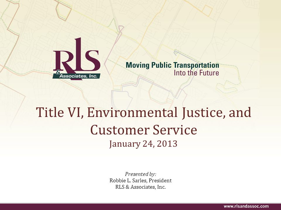 Title VI, Environmental Justice, and Customer Service January 24, 2013