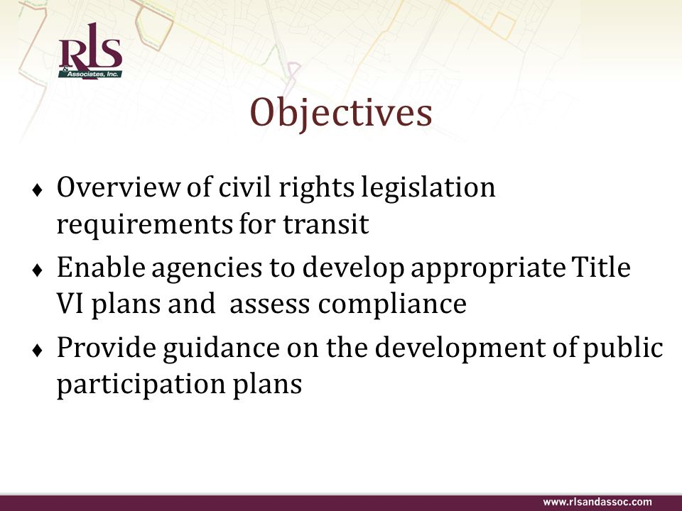 Objectives Overview of civil rights legislation requirements for transit.