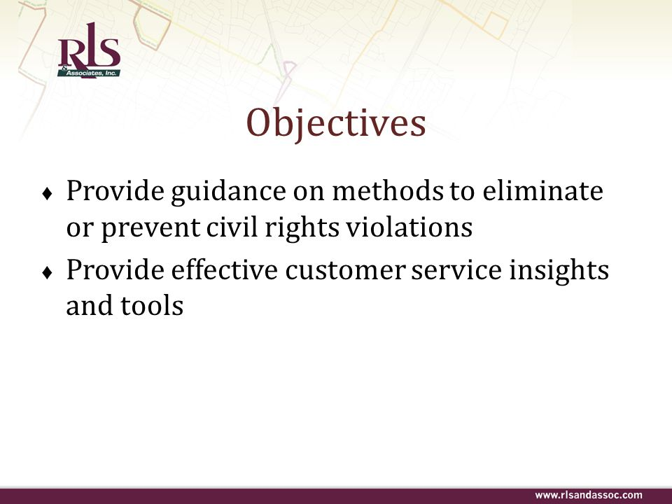 Objectives Provide guidance on methods to eliminate or prevent civil rights violations.