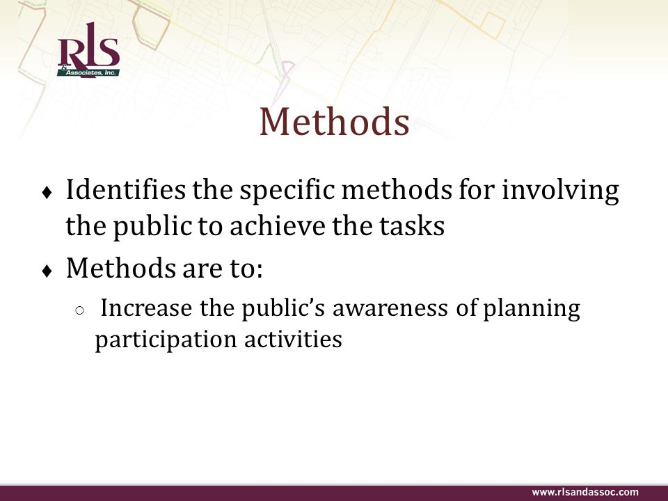 Methods Identifies the specific methods for involving the public to achieve the tasks. Methods are to: