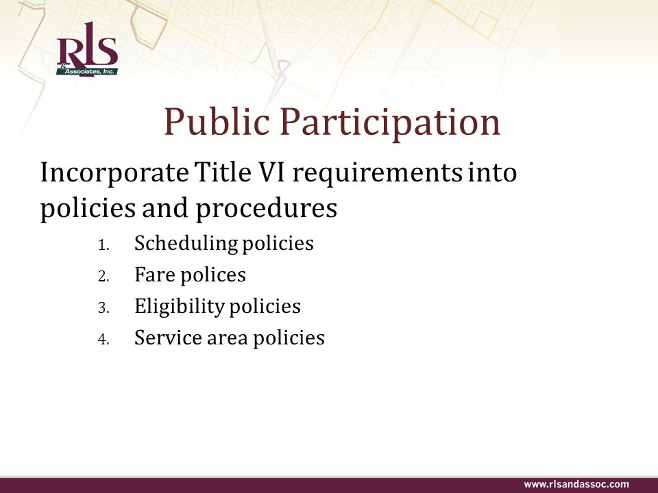 Public Participation Incorporate Title VI requirements into policies and procedures. Scheduling policies.