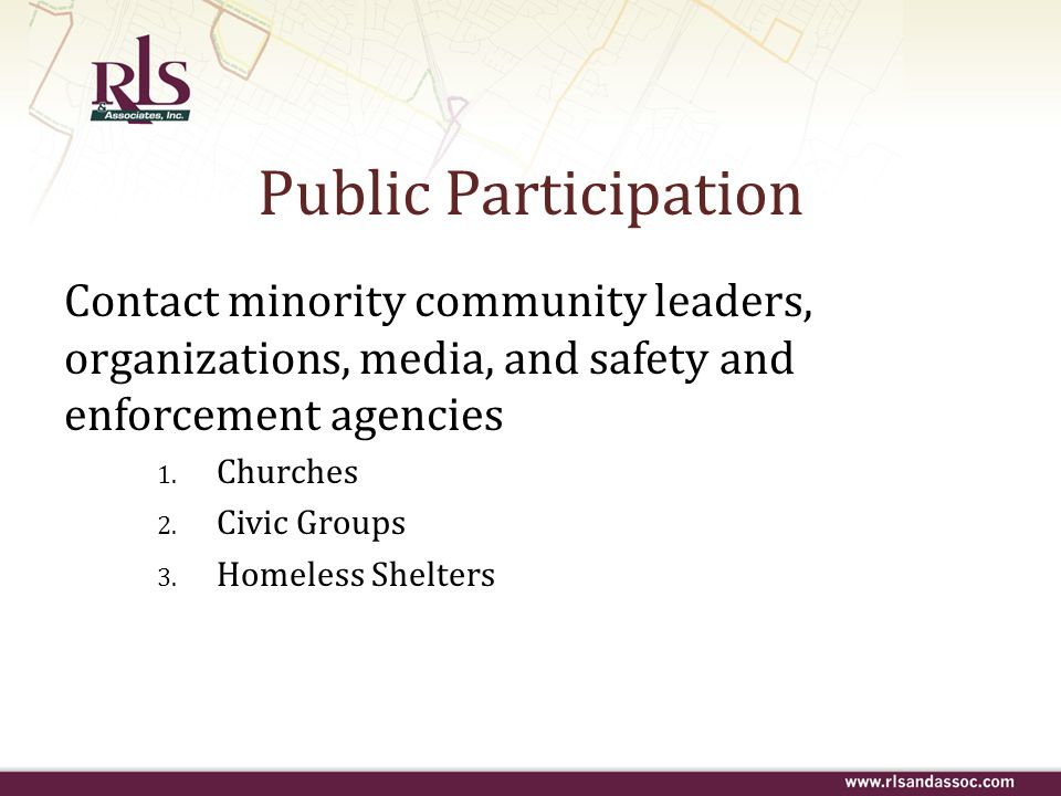 Public Participation Contact minority community leaders, organizations, media, and safety and enforcement agencies.