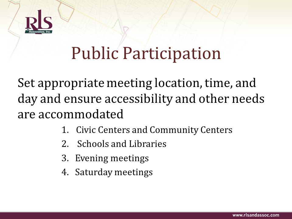 Public Participation Set appropriate meeting location, time, and day and ensure accessibility and other needs are accommodated.