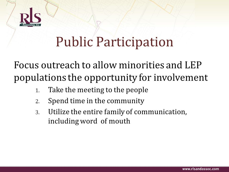 Public Participation Focus outreach to allow minorities and LEP populations the opportunity for involvement.